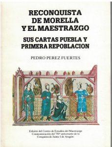 Book Cover: M001 Reconquista de Morella y el Maestrazgo. Sus cartas pueblas y primera repoblación